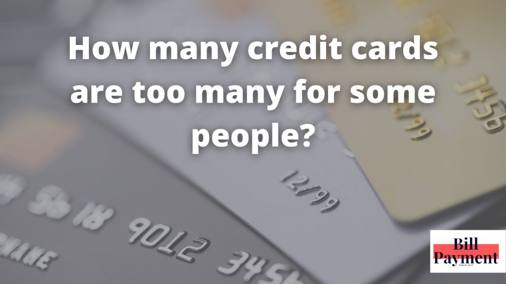 how many credit cards are too many for some people 1