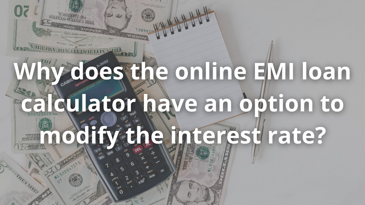 Why does the online EMI loan calculator have an option to modify the interest rate?